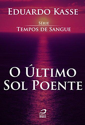 O último sol poente (Tempos de Sangue) - Eduardo Kasse