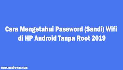 Cara Mengetahui Password (Sandi) Wifi di HP Android Tanpa Root 2019