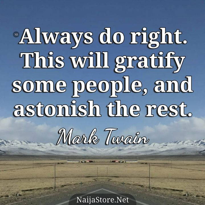 Mark Twain's Quote: Always do right. This will gratify some people, and astonish the rest - Motivational Quotes