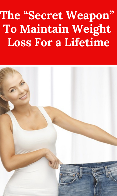 "The ""Secret Weapon"" To Maintain Weight Loss For a Lifetime"