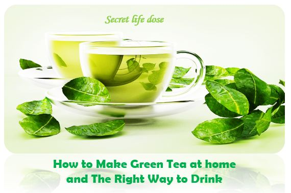 How to Make Green Tea at home and The Right Way to Drink