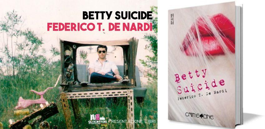 Federico T.  De Nardi presenta: Betty Suicide - Intervista, scrittori, libri, anteprima