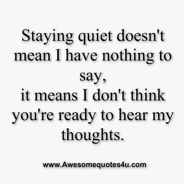 Awesome Quotes: Staying Quiet Doesn't Mean I Have Nothing