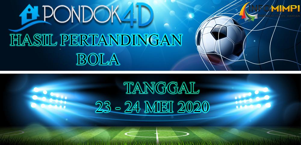 HASIL PERTANDINGAN BOLA 23 – 24 May 2020