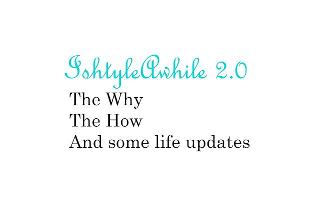 IshtyleAwhile 2.0- Blog updates + Life updates image