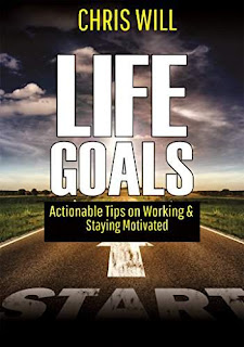 Life Goals - Actionable tips on working & staying motivated by Chris Will