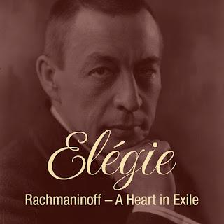 Elegie: Rachmaninoff - A Heart in Exile