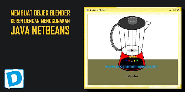 Cara Membuat Gambar Blender Keren dengan Menggunakan Java Netbeans - Dunia Programming