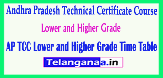 AP TCC Technical Certificate Course Lower and Higher Grade Time Table 2018