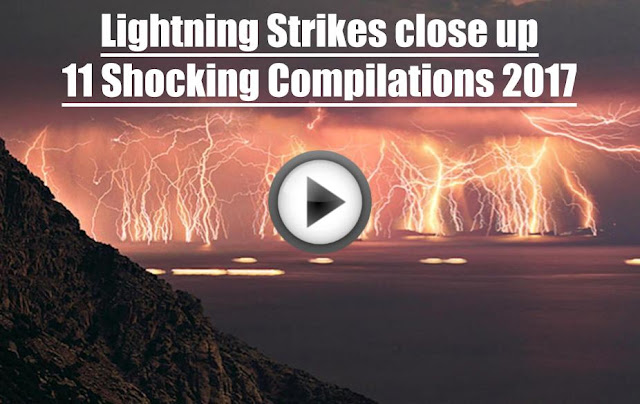 Lightning Strikes close up - 11 Shocking Compilations 2017