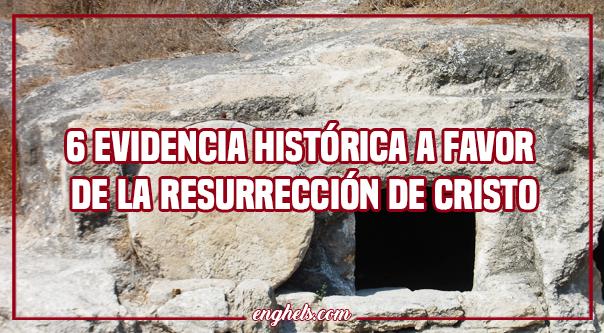 6 evidencia histórica a favor de la resurrección de Cristo