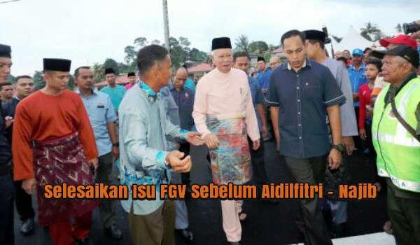 Selesaikan Isu FGV Sebelum Aidilfitri - Najib Garis 3 Prinsip Penyelesaian