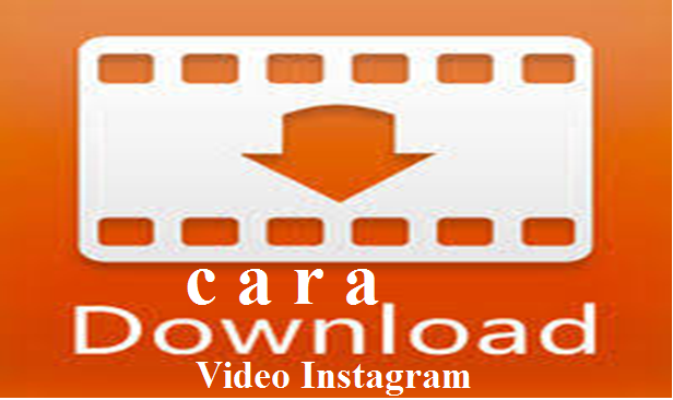 6 Cara Download Video di Instagram (100% Berhasil) Wajib di Coba !