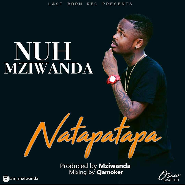 Nuh Mziwanda - Natapatapa Download Mp3 AUDIO