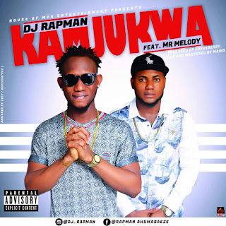 DJ Rapman ft Mr Melody – Kamjukwa 1
