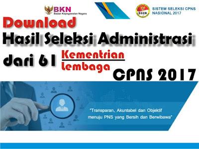 Download Pengumuman Hasil Seleksi Administrasi CPNS  Download Pengumuman Hasil Seleksi Administrasi CPNS 2017 di 61 Instansi