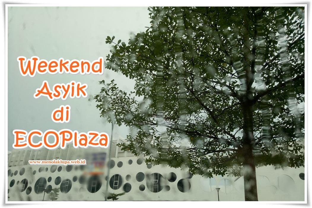 Weekend asyik di ECOPlaza Citra Raya Tangerang - Kata