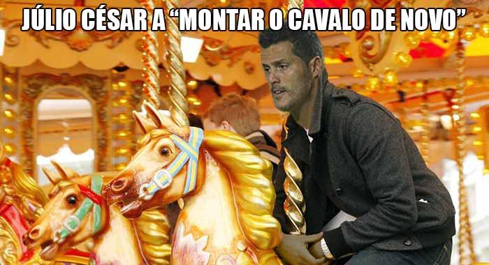 "Memes Time… da bola que rola e faz rir - O Empresário Giuliano Bertolucci antecipou: ""Júlio César vai montar o cavalo de novo"" – Júlio César a ""montar o cavalo de novo"""