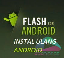 flashing android , cara install ulang android