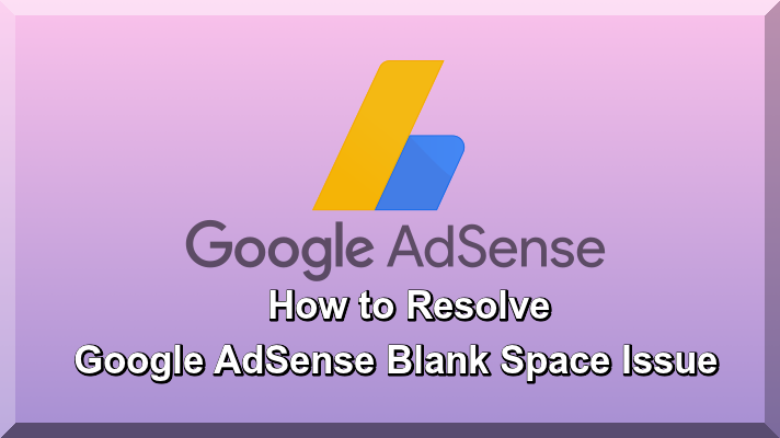 How to Resolve Google AdSense Blank Space Issue