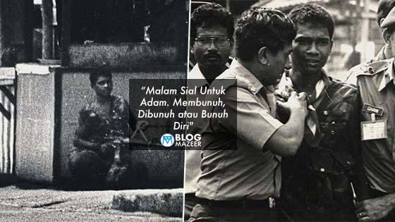 """""""Malam Sial Untuk Adam. Membunuh, Dibunuh atau Bunuh Diri"""" - Tragedi Amukan Prebet Adam Di Chow Kit. Apa Sebenarnya Yang Berlaku?"""