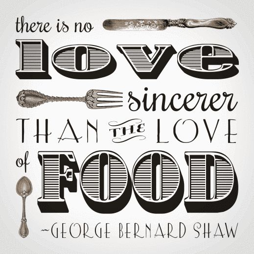 There is no love sincerer then the love of food
