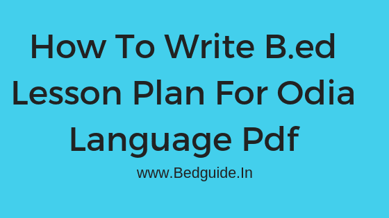 How to Write a B.ed Lesson Plan in Odia Language (Step by Step) 2019