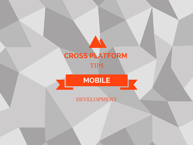 Tips for Developing Better Cross-platform Mobile Apps
