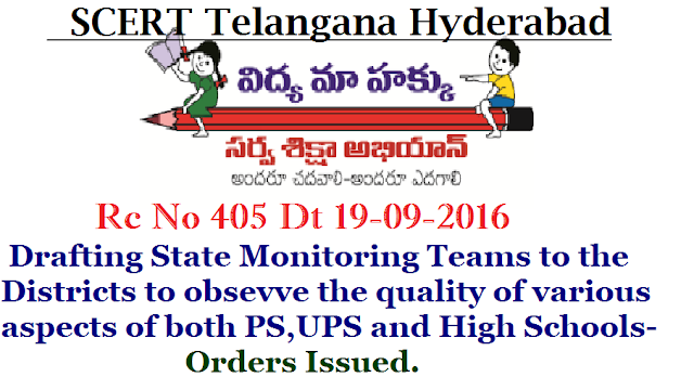 Rc No 405 Dt 19-09-2016 Drafting State Monitoring Teams to the Districts to Observe Different Functional aspects of PS UPS and HS |Proceedings of the Director of School Education and State Project Director SS Telangana Hyderabad/2016/09/rc-no-405-drafting-state-monitoring-teams-to-the-districts-to-observe-functional-aspects-ofPS-UPS-HS.html