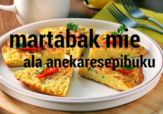 Diindonesia terdapat berbagi macam jenis martabak Resep Martabak Mie Super Enak