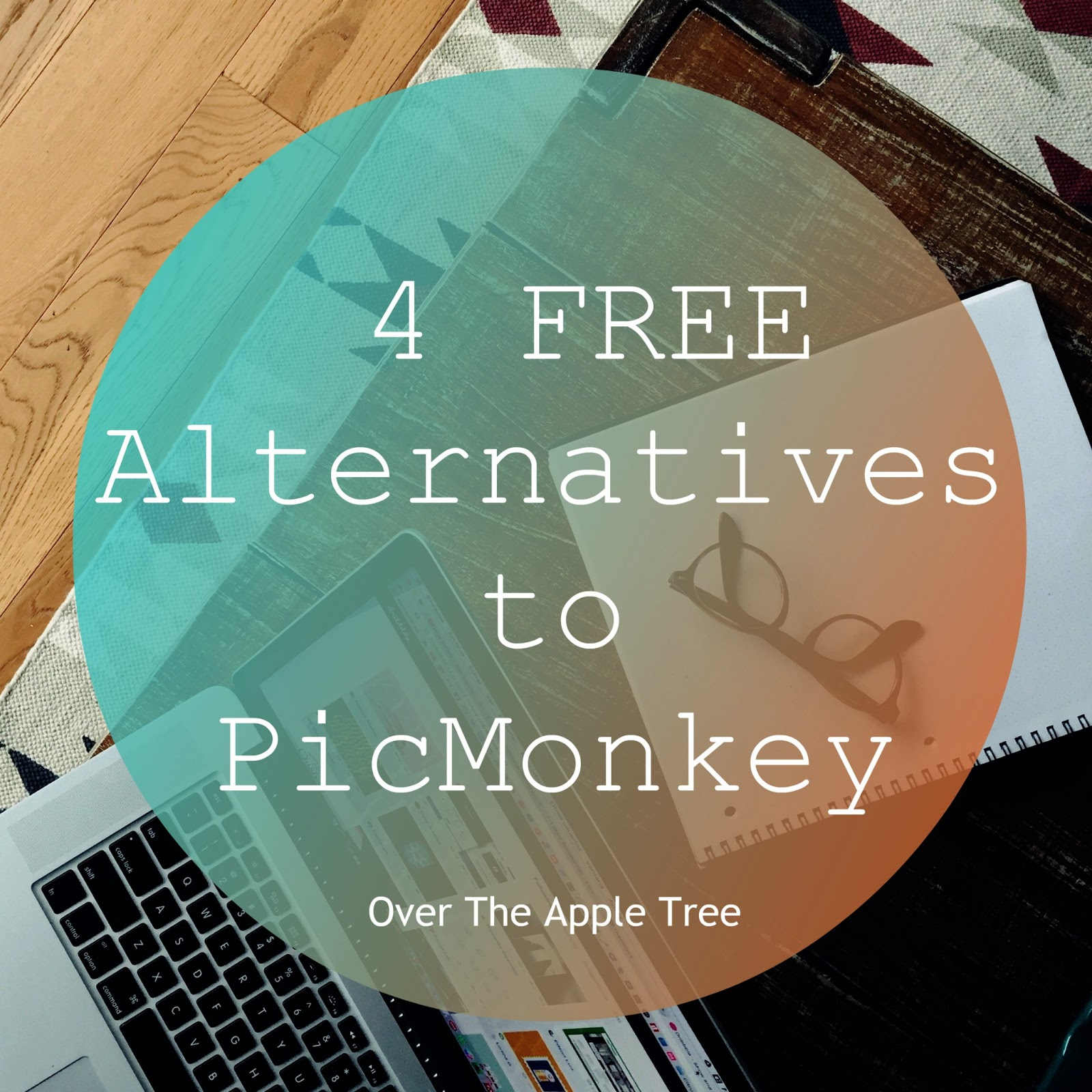 Over The Apple Tree: Alternatives To PicMonkey- Change Is Hard!