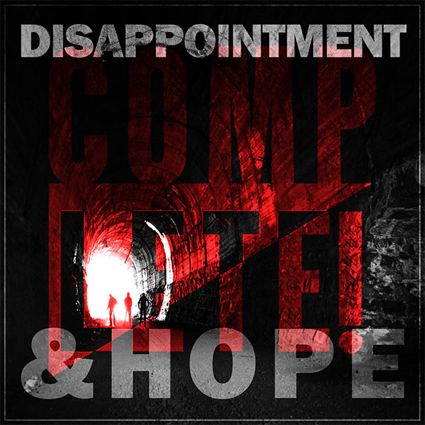 "COMPLETE! stream new album ""Disappointment & Hope"""