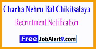 CNBC Chacha Nehru Bal Chikitsalaya Recruitment Notification 2017 Last Date 19-06-2017