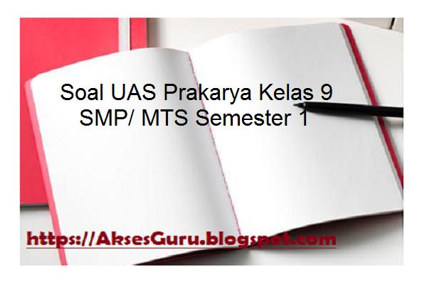 Soal Uas Prakarya Kelas 9 Smp Mts Semester 1 Akses Guru