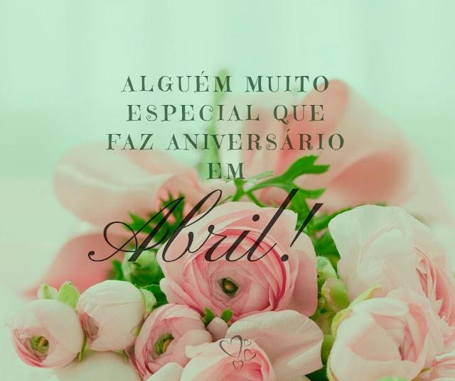 Alguem Muito Especial Que Faz Aniversario em Abril! Mensagem de Aniversario Para