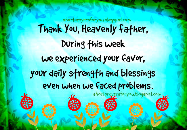 Thank You, Heavenly Father, for this Week. Short prayers for you and me, free christian cards with pray for the weekend, blessed saturday and sunday with this prayer. Free quotes for praying.