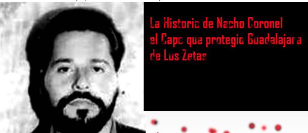 A 10 años de la muerte de Nacho Coronel esta es la historia del Capo que defendió Guadalajara se Los Zetas