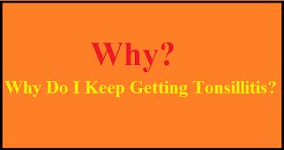 Keep Getting Tonsillitis, recurrent tonsillitis