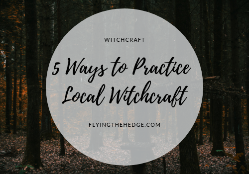 5 Ways to Practice Local Witchcraft