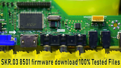 SKR.03 8501 firmware download 100% Tested Files, ( All Firmware UPDATE Files ) All Regulations