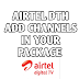 AIRTEL DTH  ADD CHANNEL IN YOUR PACKAGE ?
