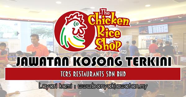 Jawatan Kosong Terkini 2018 di TCRS Restaurants Sdn Bhd