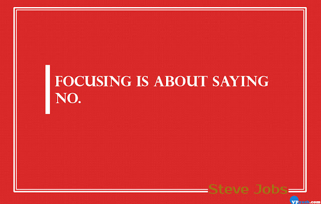 Focusing is about saying No Steve Jobs