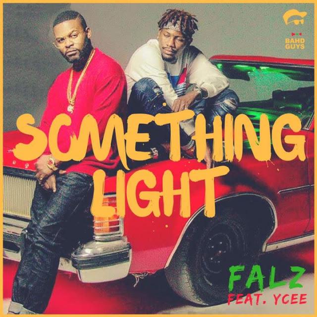 [Music + Video Download]: Falz Ft. Ycee – Something Light