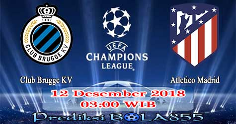 Prediksi Bola855 Club Brugge KV vs Atletico Madrid 12 Desember 2018