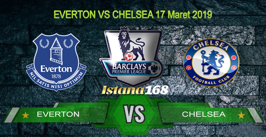 Prediksi Everton VS Chelsea 17 Maret 2019