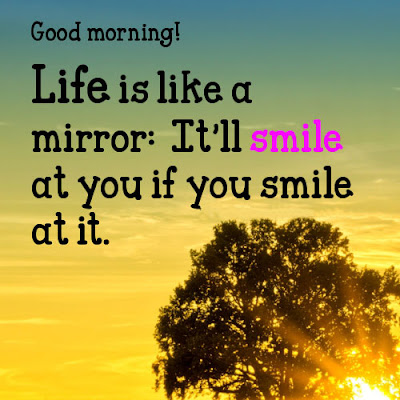 good morning images:life is like a mirror: it'll smile at you if you smile at it.
