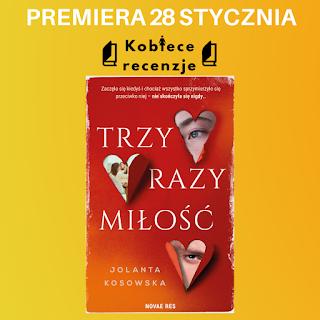 Trzy razy miłość - Jolanta Kosowska (PATRONAT MEDIALNY)