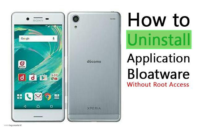 Cara Uninstall Aplikasi Bawaan atau Bloatware Sony Xperia Docomo, Au dan Softbank Tanpa Root