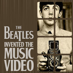 The 10 Coolest Things The Beatles Ever Did: 08. The Beatles Invented The Music Video